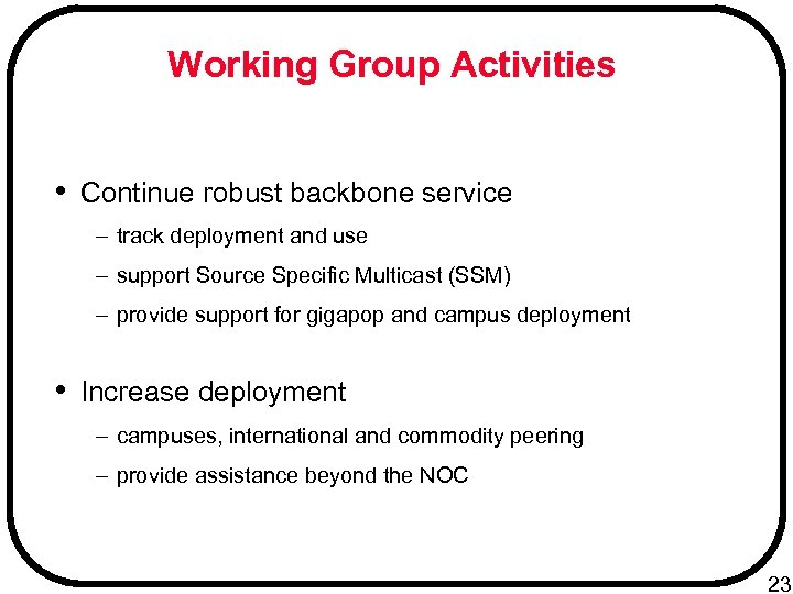 Working Group Activities • Continue robust backbone service – track deployment and use –