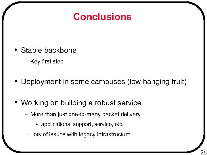Conclusions • Stable backbone – Key first step • Deployment in some campuses (low