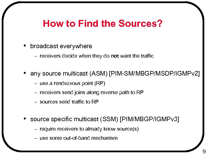 How to Find the Sources? • broadcast everywhere – receivers decide when they do