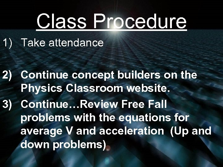 Class Procedure 1) Take attendance 2) Continue concept builders on the Physics Classroom website.