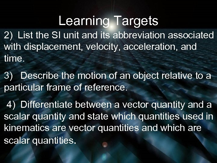 Learning Targets 2) List the SI unit and its abbreviation associated with displacement, velocity,