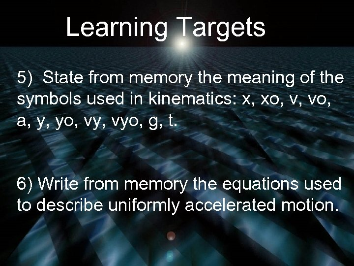 Learning Targets 5) State from memory the meaning of the symbols used in kinematics: