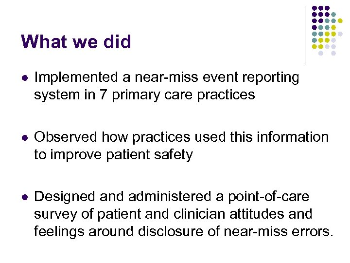 What we did l Implemented a near-miss event reporting system in 7 primary care