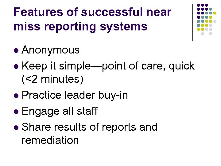 Features of successful near miss reporting systems Anonymous l Keep it simple—point of care,
