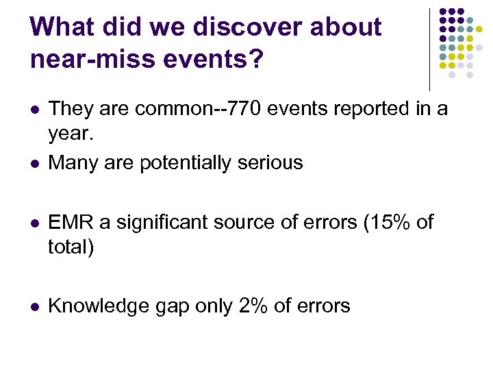 What did we discover about near-miss events? l l They are common--770 events reported