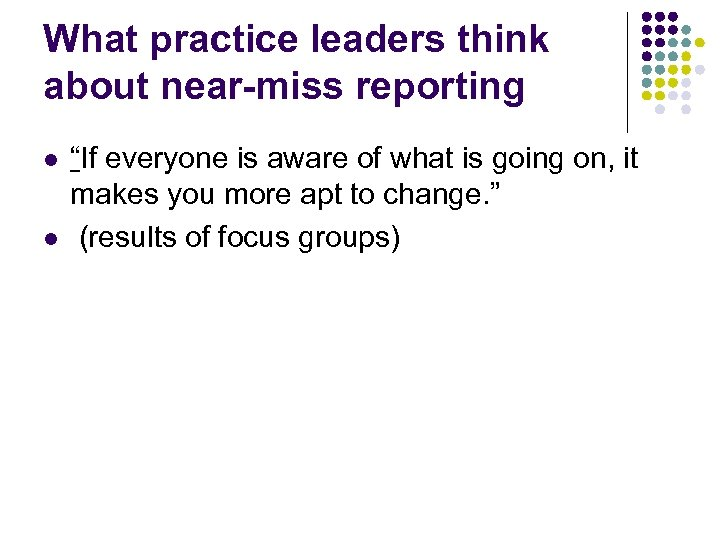 "What practice leaders think about near-miss reporting l l ""If everyone is aware of"