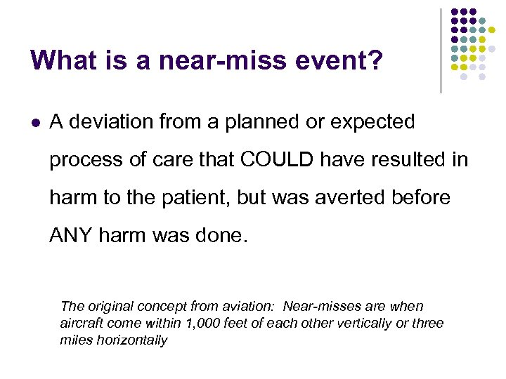 What is a near-miss event? l A deviation from a planned or expected process