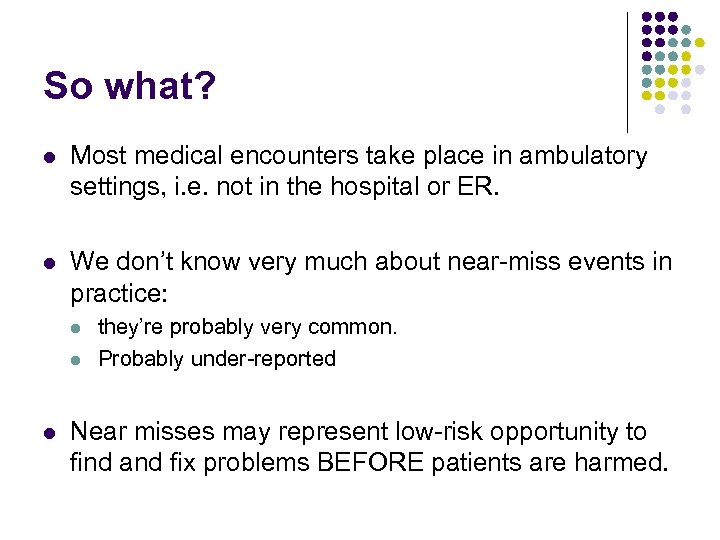 So what? l Most medical encounters take place in ambulatory settings, i. e. not