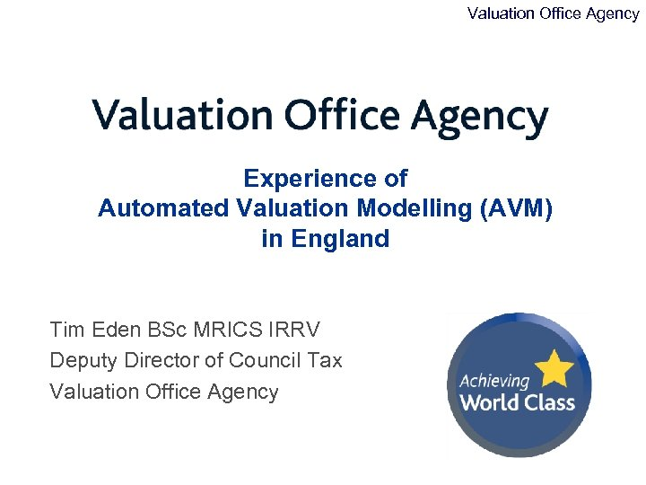 Valuation Office Agency Experience of Automated Valuation Modelling (AVM) in England Tim Eden BSc