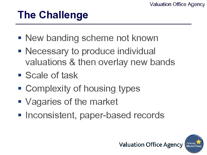 Valuation Office Agency The Challenge § New banding scheme not known § Necessary to