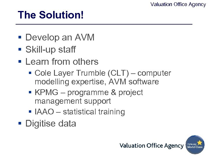 Valuation Office Agency The Solution! § Develop an AVM § Skill-up staff § Learn