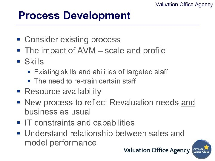 Valuation Office Agency Process Development § Consider existing process § The impact of AVM