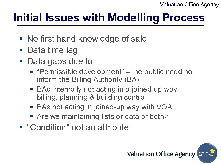 Valuation Office Agency Initial Issues with Modelling Process § No first hand knowledge of
