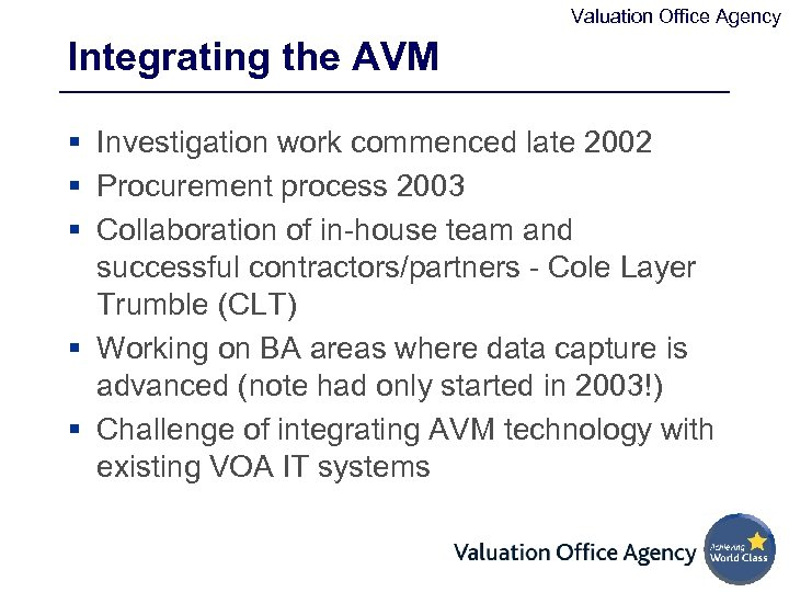 Valuation Office Agency Integrating the AVM § Investigation work commenced late 2002 § Procurement