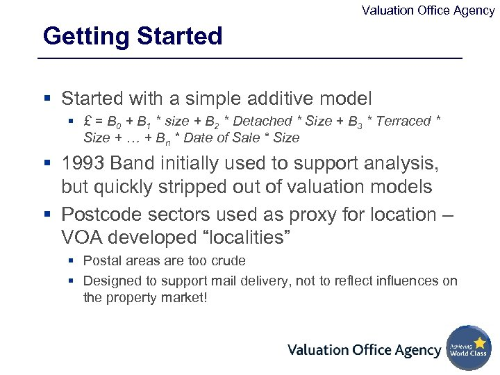 Valuation Office Agency Getting Started § Started with a simple additive model § £