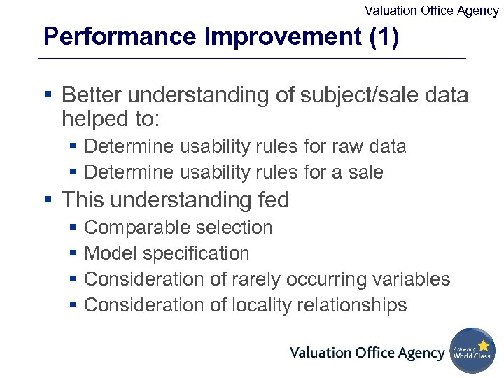 Valuation Office Agency Performance Improvement (1) § Better understanding of subject/sale data helped to: