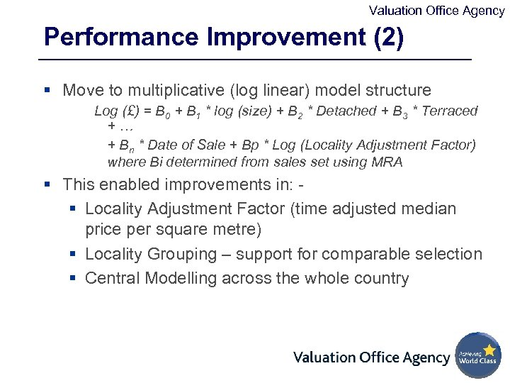 Valuation Office Agency Performance Improvement (2) § Move to multiplicative (log linear) model structure