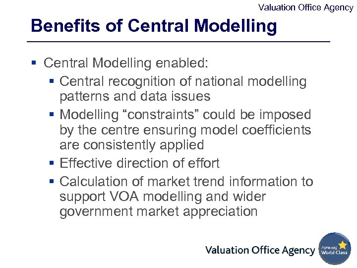 Valuation Office Agency Benefits of Central Modelling § Central Modelling enabled: § Central recognition