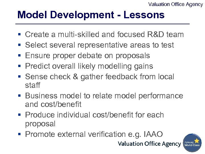 Valuation Office Agency Model Development - Lessons § § § Create a multi-skilled and