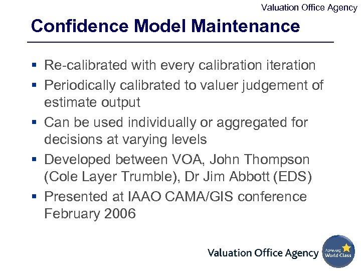 Valuation Office Agency Confidence Model Maintenance § Re-calibrated with every calibration iteration § Periodically