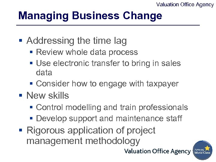 Valuation Office Agency Managing Business Change § Addressing the time lag § Review whole