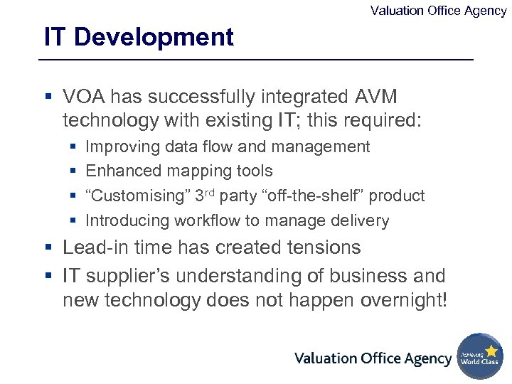 Valuation Office Agency IT Development § VOA has successfully integrated AVM technology with existing