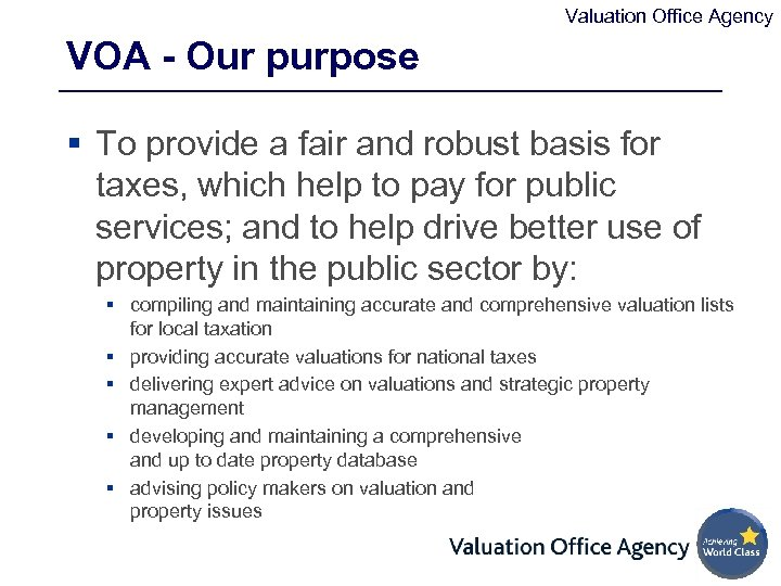Valuation Office Agency VOA - Our purpose § To provide a fair and robust