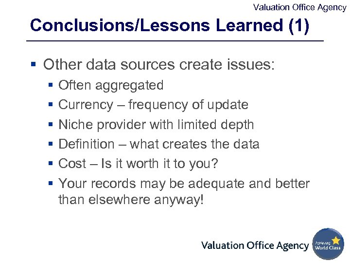 Valuation Office Agency Conclusions/Lessons Learned (1) § Other data sources create issues: § §