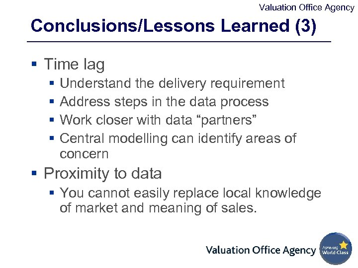 Valuation Office Agency Conclusions/Lessons Learned (3) § Time lag § § Understand the delivery