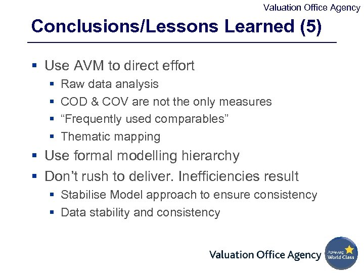 Valuation Office Agency Conclusions/Lessons Learned (5) § Use AVM to direct effort § §