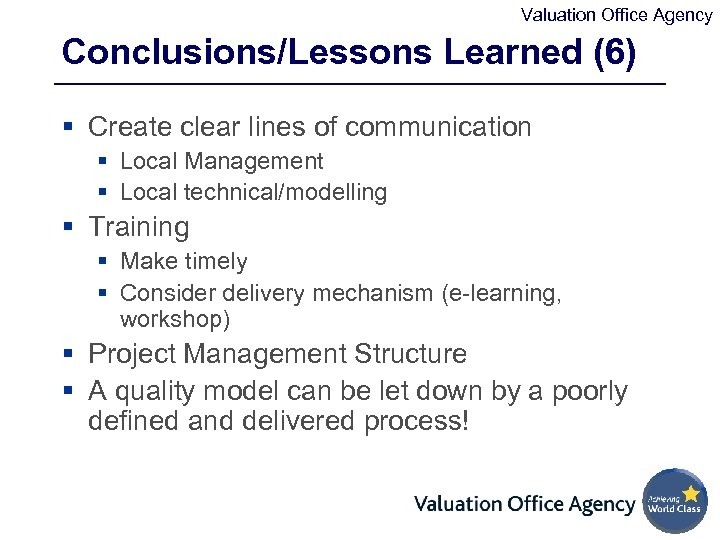 Valuation Office Agency Conclusions/Lessons Learned (6) § Create clear lines of communication § Local