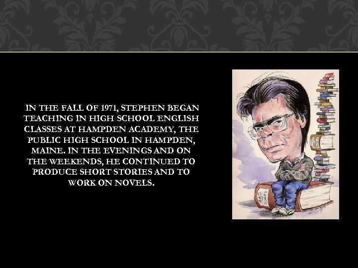 the early life and education of stephen edwin king Stephen edwin king, one of the greatest horror writers of the 20th and 21st century, was born on september 21, 1947 in portland, maine stephen was born at the maine general hospital he was the second son, and only son born from his mother, of the king family.