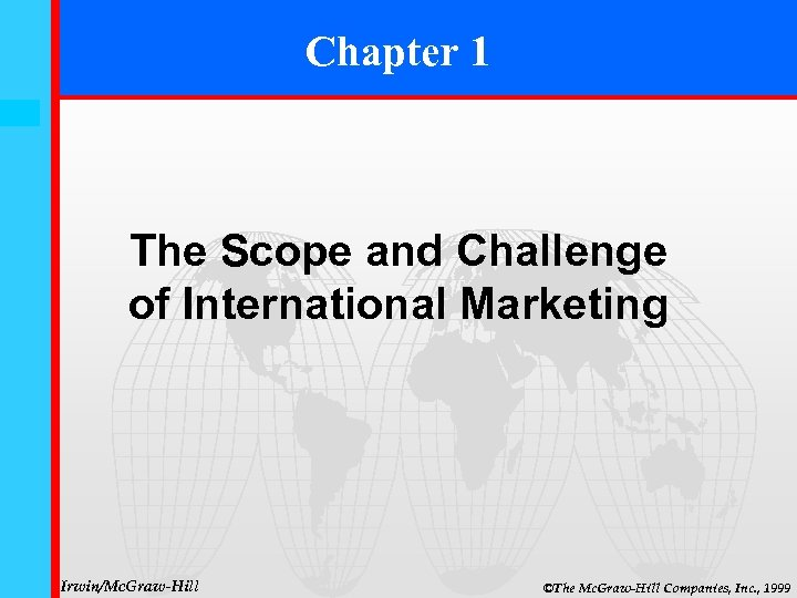Chapter 1 1 -1 The Scope and Challenge of International Marketing Irwin/Mc. Graw-Hill ©The