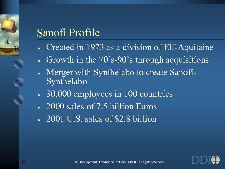 Sanofi Profile · · · 10 Created in 1973 as a division of Elf-Aquitaine