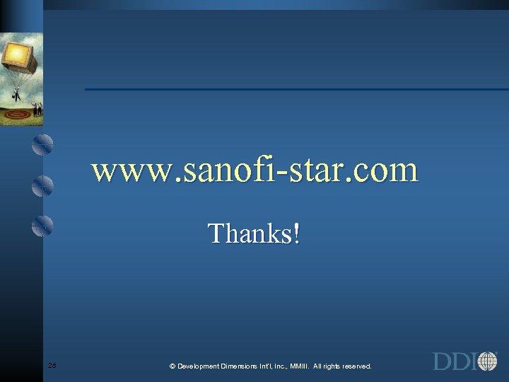 www. sanofi-star. com Thanks! 28 © Development Dimensions Int'l, Inc. , MMIII. All rights
