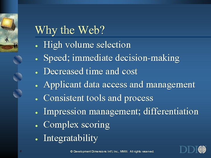 Why the Web? · · · · 8 High volume selection Speed; immediate decision-making