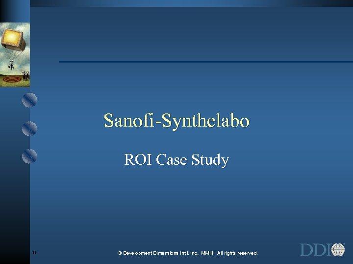 Sanofi-Synthelabo ROI Case Study 9 © Development Dimensions Int'l, Inc. , MMIII. All rights