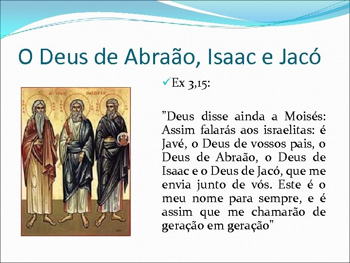 O Deus de Abraão, Isaac e Jacó üEx 3, 15: