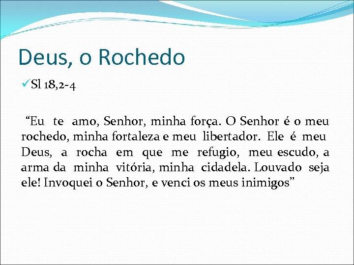 """Deus, o Rochedo üSl 18, 2 -4 """"Eu te amo, Senhor, minha força. O"""
