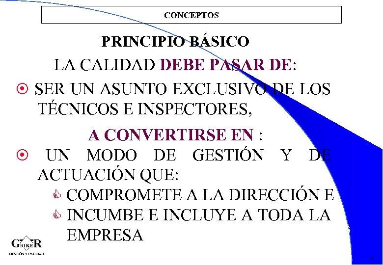 CONCEPTOS PRINCIPIO BÁSICO LA CALIDAD DEBE PASAR DE: SER UN ASUNTO EXCLUSIVO DE LOS