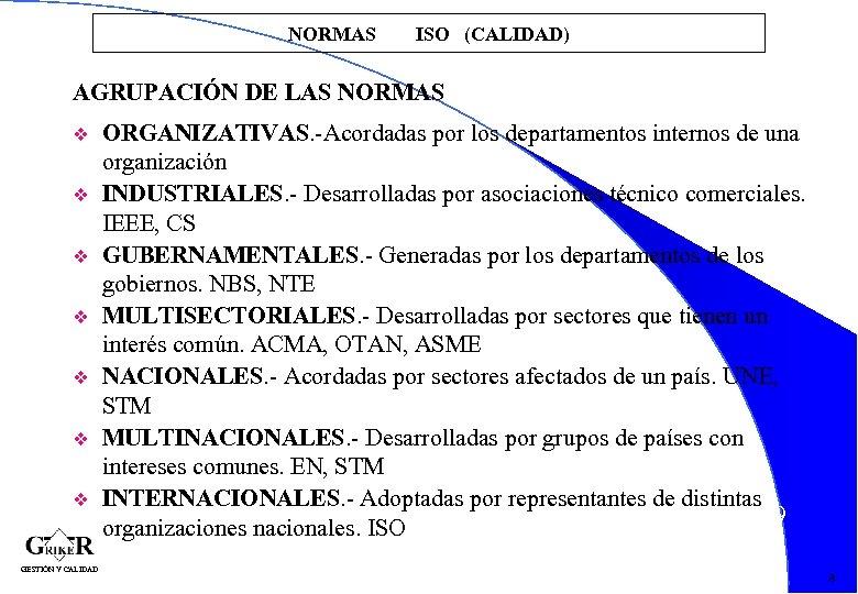 NORMAS ISO (CALIDAD) AGRUPACIÓN DE LAS NORMAS v v v v GESTIÓN Y CALIDAD