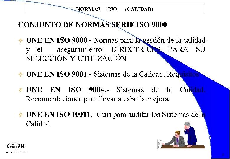 NORMAS ISO (CALIDAD) CONJUNTO DE NORMAS SERIE ISO 9000 v UNE EN ISO 9000.