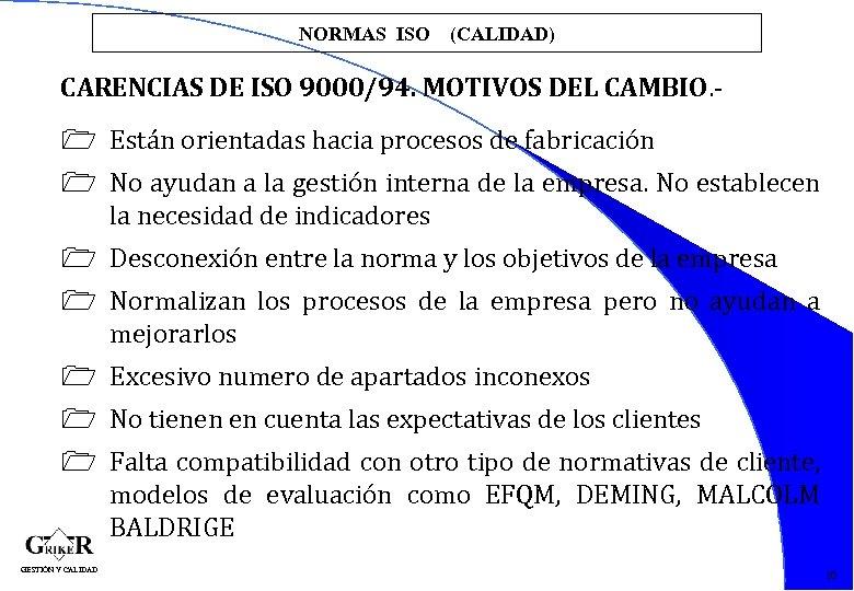 NORMAS ISO (CALIDAD) CARENCIAS DE ISO 9000/94. MOTIVOS DEL CAMBIO. - 1 Están orientadas