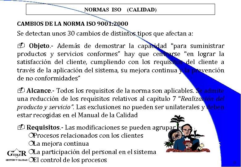 NORMAS ISO (CALIDAD) CAMBIOS DE LA NORMA ISO 9001: 2000 Se detectan unos 30
