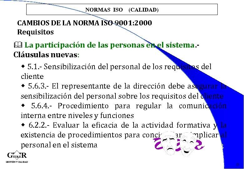 NORMAS ISO (CALIDAD) CAMBIOS DE LA NORMA ISO 9001: 2000 Requisitos & La participación