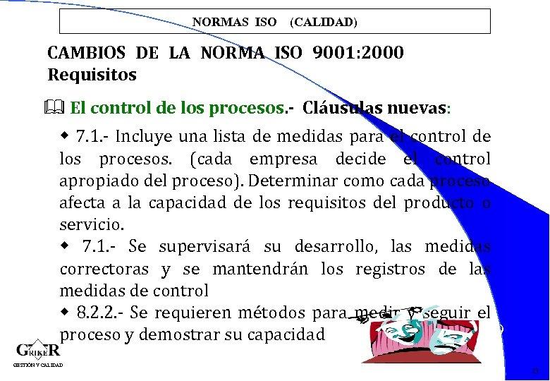 NORMAS ISO (CALIDAD) CAMBIOS DE LA NORMA ISO 9001: 2000 Requisitos & El control