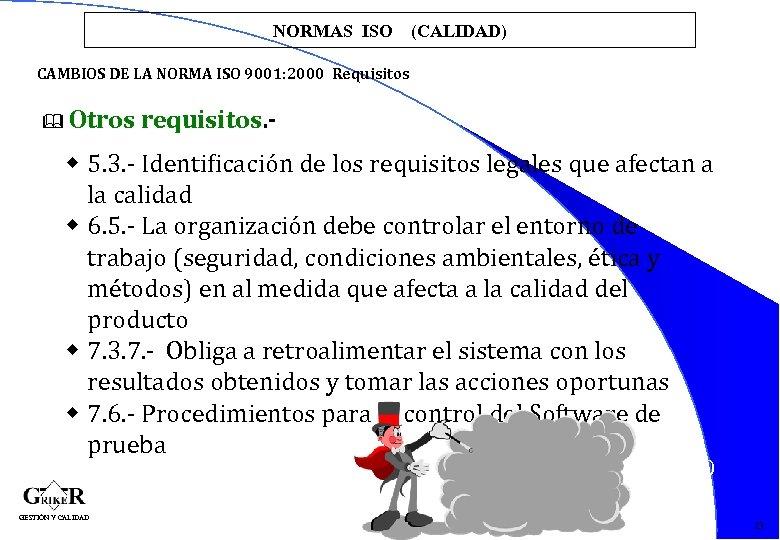 NORMAS ISO (CALIDAD) CAMBIOS DE LA NORMA ISO 9001: 2000 Requisitos & Otros requisitos.