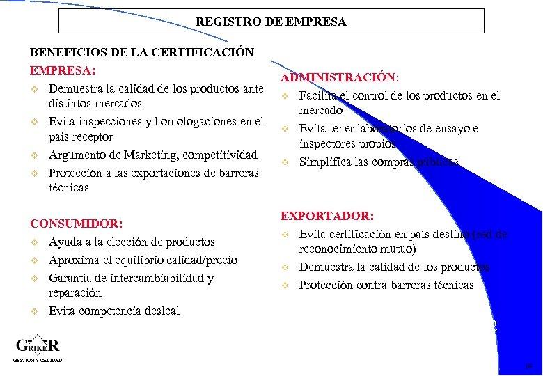 REGISTRO DE EMPRESA BENEFICIOS DE LA CERTIFICACIÓN EMPRESA: v Demuestra la calidad de los