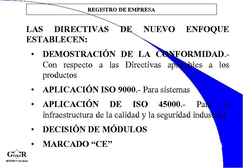 REGISTRO DE EMPRESA LAS DIRECTIVAS ESTABLECEN: DE NUEVO ENFOQUE • DEMOSTRACIÓN DE LA CONFORMIDAD.