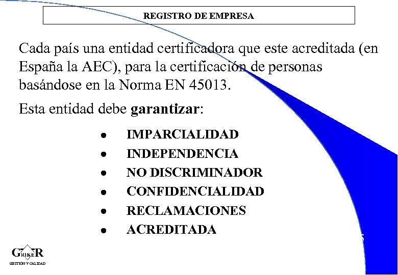 REGISTRO DE EMPRESA Cada país una entidad certificadora que este acreditada (en España la